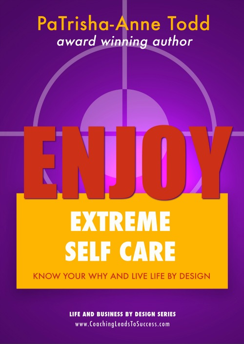 Enjoy Extreme Self Care written by PaTrisha-Anne Todd, Author, Coach, Speaker