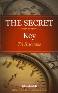 The Secret Key To Success written by author PaTrisha-Anne Todd