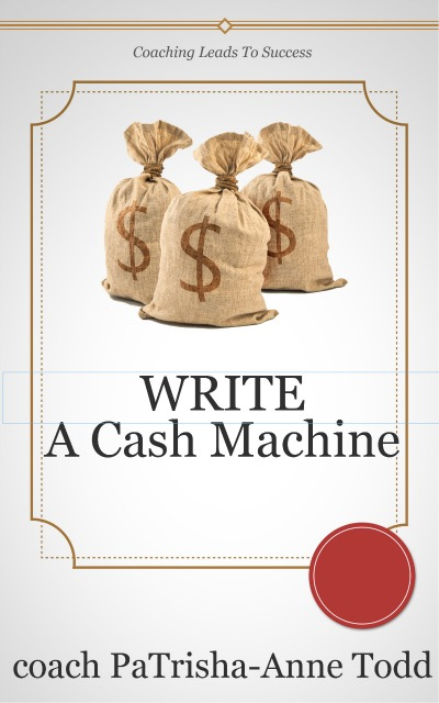 WRITE A 24/7 Cash Machine eBook In A Weekend ask PaTrisha-Anne Todd how...