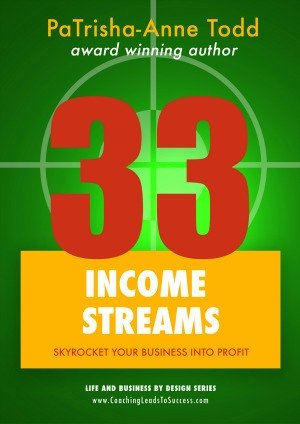 33 Income Streams to Skyrocket your Business into Profit available soon from award winning author PaTrisha-Anne Todd