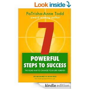 7 Powerful Steps To Success written by award winning author PaTrisha-Anne Todd