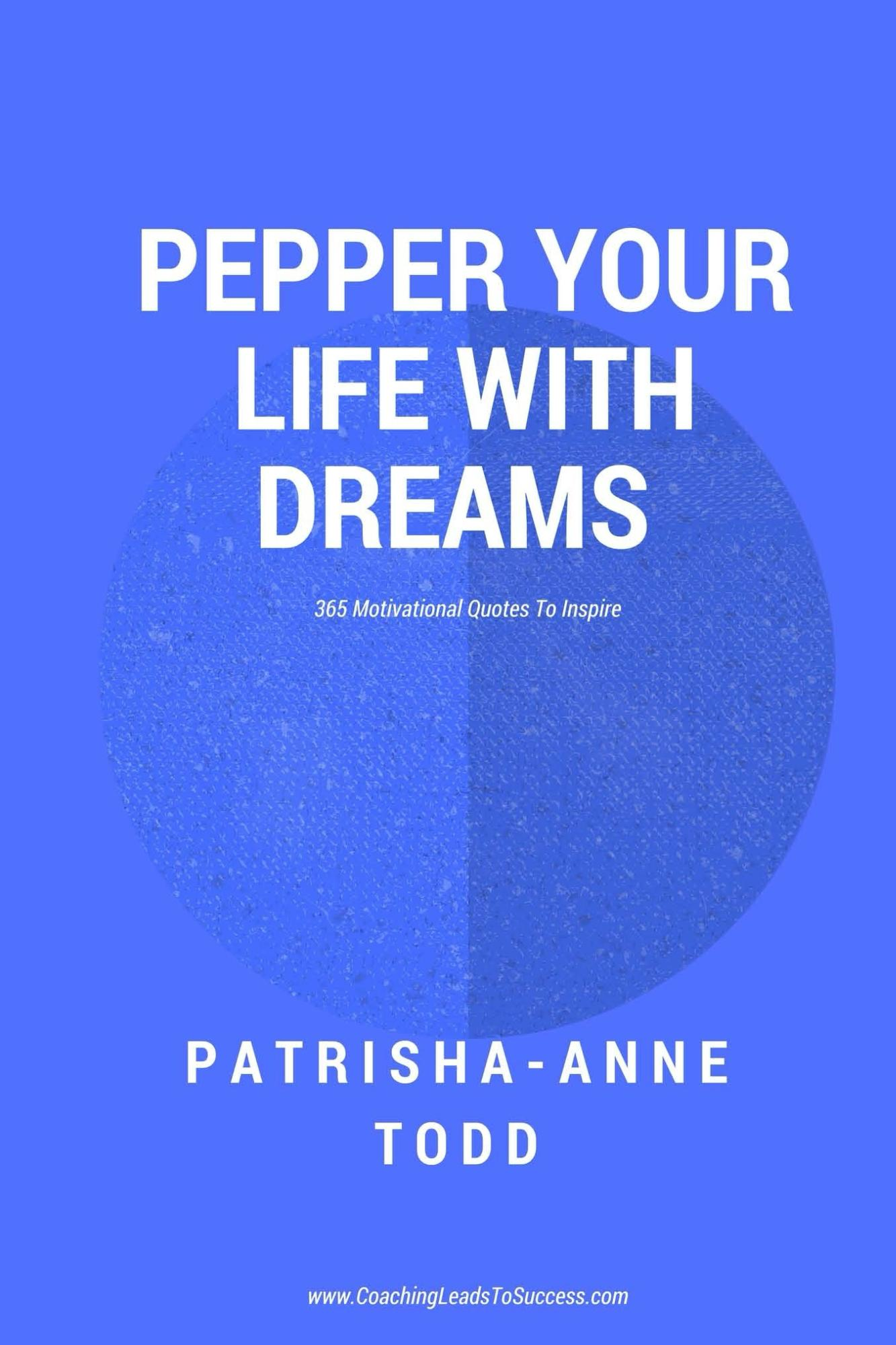 Pepper Your Life with Dreams the inspirational daily book to support your ambition to achieve specific goals and enjoy a lifestyle by design