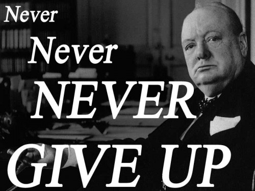 Never Never Never Give Up wise words from Sir Winston Churchill says PaTrisha-Anne Todd