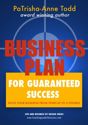Business Plan for Guaranteed Success coming soon from award winning author PaTrisha-Anne Todd